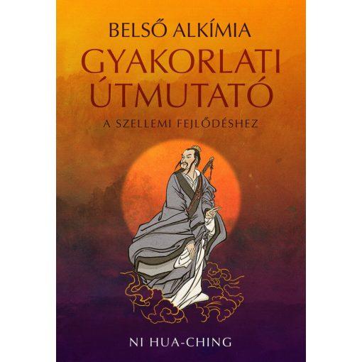 Ni Hua Ching: Belső alkímia – Gyakorlati útmutató a szellemi fejlődéshez