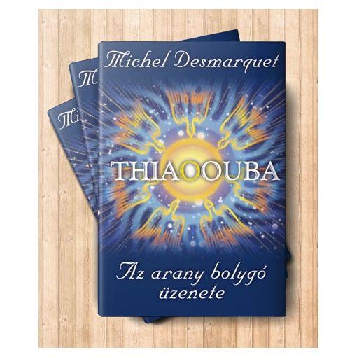 Michel Desmarquet: THIAOOUBA – Az arany bolygó üzenete   könyv